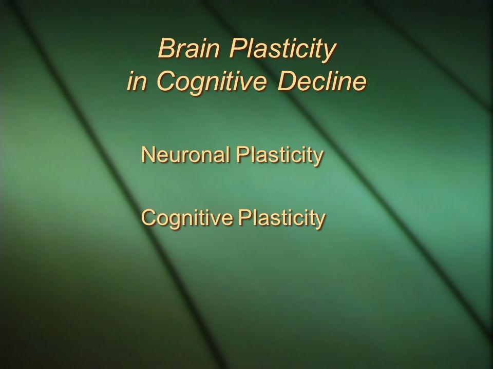 Brain Plasticity in Cognitive Decline Neuronal Plasticity Cognitive Plasticity Neuronal Plasticity Cognitive Plasticity