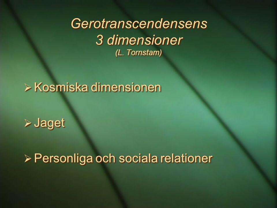 Gerotranscendensens 3 dimensioner (L. Tornstam)  Kosmiska dimensionen  Jaget  Personliga och sociala relationer  Kosmiska dimensionen  Jaget  Pe