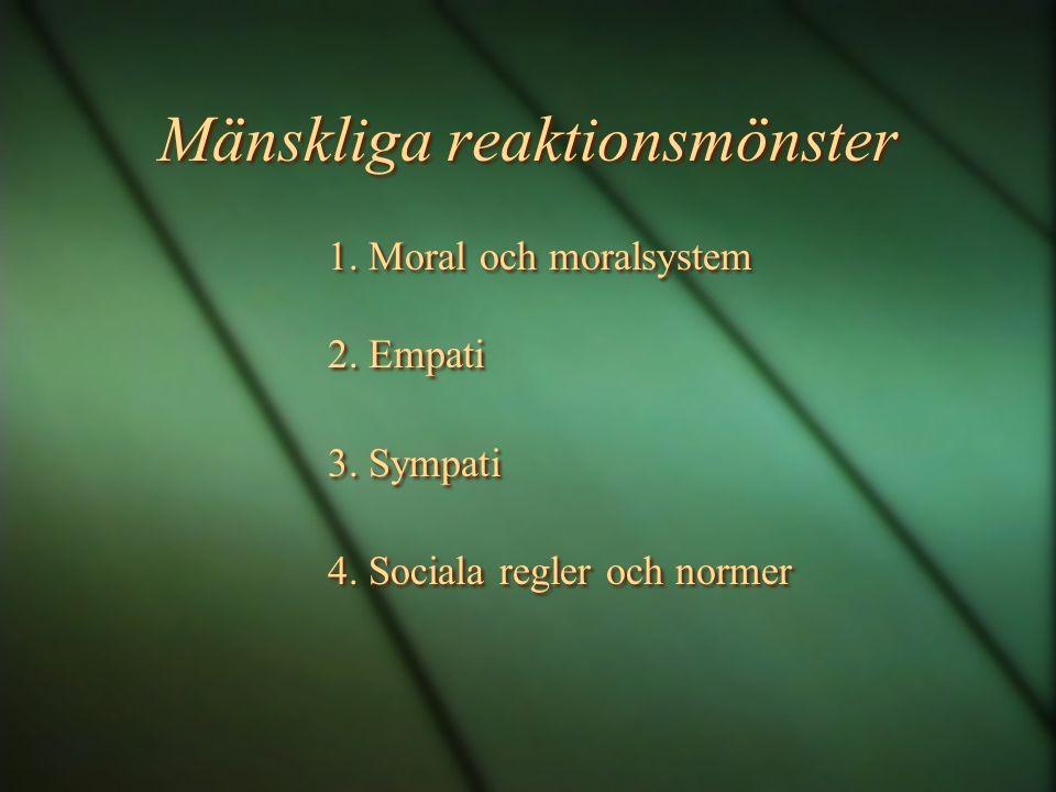 Mänskliga reaktionsmönster 1. Moral och moralsystem 2. Empati 3. Sympati 4. Sociala regler och normer 1. Moral och moralsystem 2. Empati 3. Sympati 4.