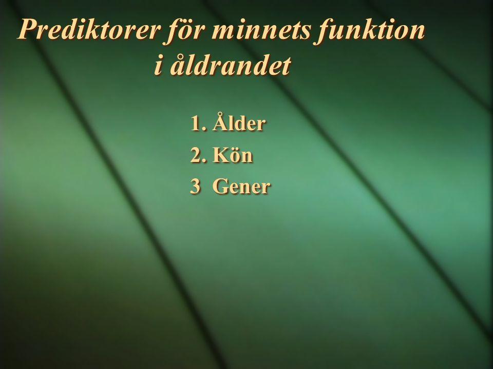 Prediktorer för minnets funktion i åldrandet 1. Ålder 2. Kön 3 Gener 1. Ålder 2. Kön 3 Gener