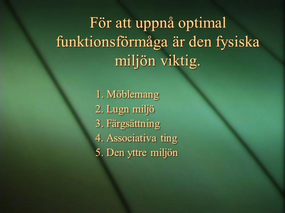 För att uppnå optimal funktionsförmåga är den fysiska miljön viktig. 1. Möblemang 2. Lugn miljö 3. Färgsättning 4. Associativa ting 5. Den yttre miljö