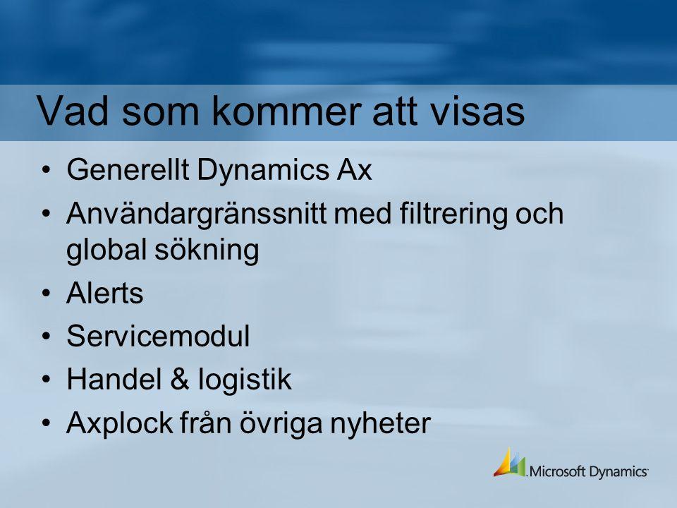 Vad som kommer att visas Generellt Dynamics Ax Användargränssnitt med filtrering och global sökning Alerts Servicemodul Handel & logistik Axplock från övriga nyheter