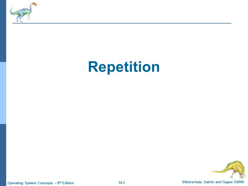 14.1 Silberschatz, Galvin and Gagne ©2009 Operating System Concepts – 8 th Edition Repetition