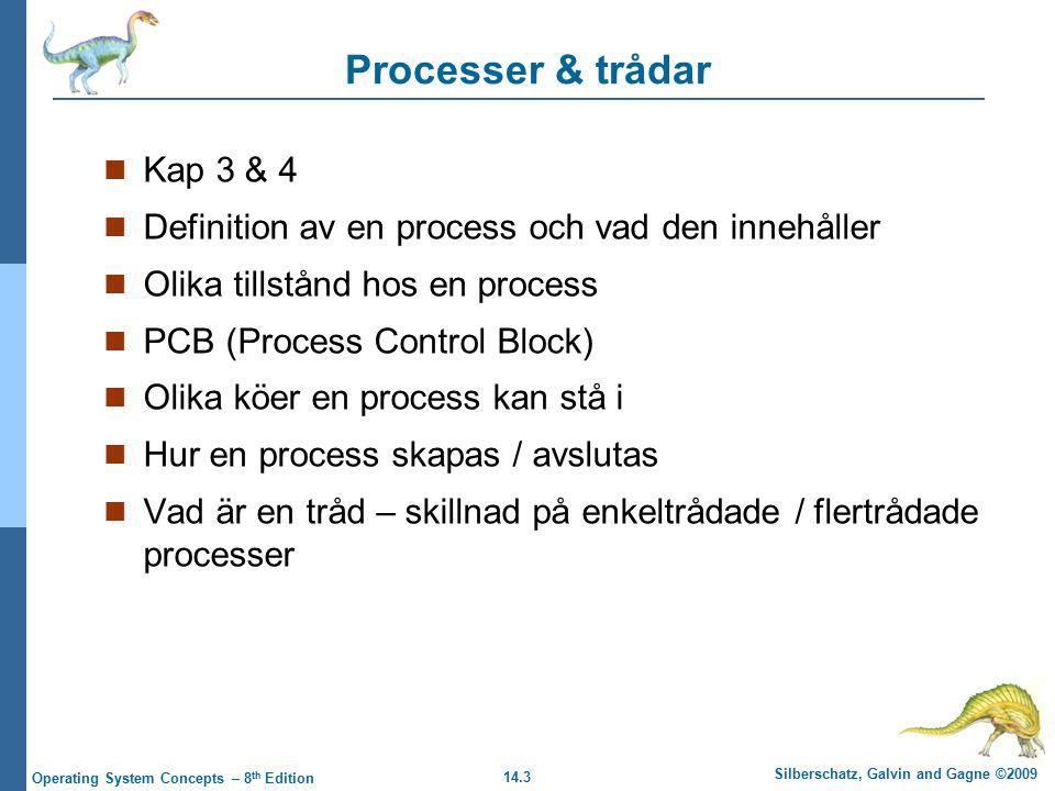 14.4 Silberschatz, Galvin and Gagne ©2009 Operating System Concepts – 8 th Edition CPU-schemaläggning Kap 5 Vad gör en CPU-schemaläggare /dispatcher.