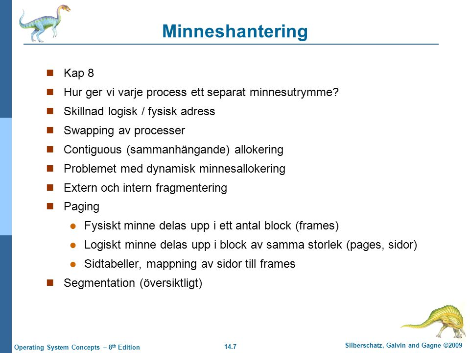 14.7 Silberschatz, Galvin and Gagne ©2009 Operating System Concepts – 8 th Edition Minneshantering Kap 8 Hur ger vi varje process ett separat minnesutrymme.