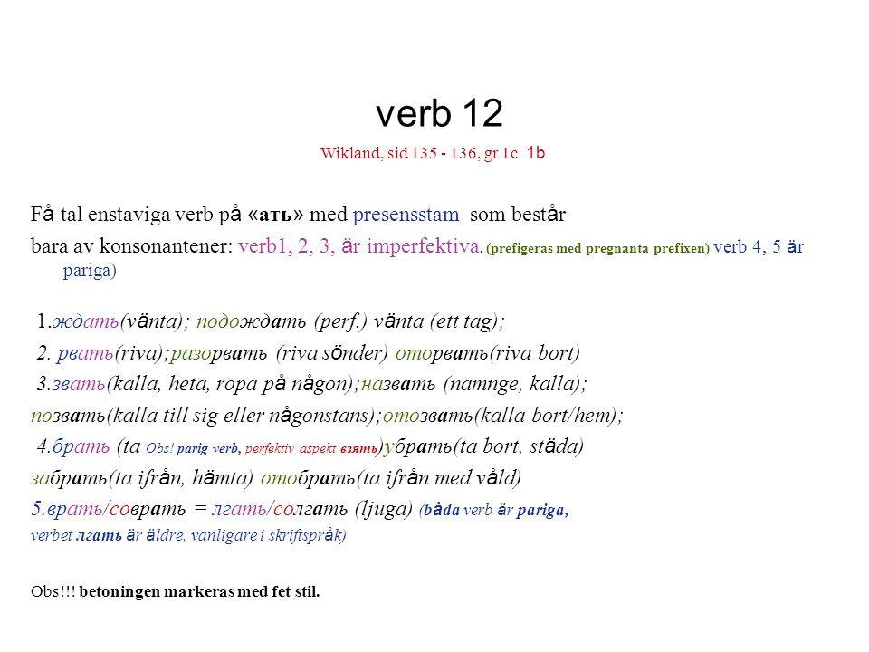 verb 12 F å tal enstaviga verb p å « ать » med presensstam som best å r bara av konsonantener: verb1, 2, 3, ä r imperfektiva.