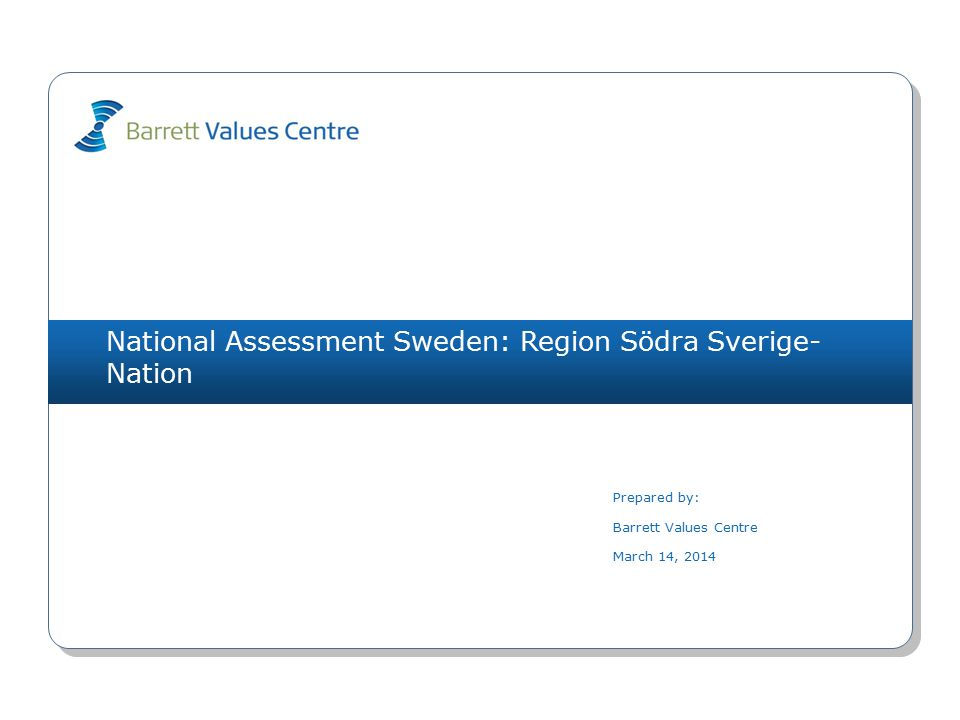 National Assessment Sweden: Region Södra Sverige- Nation Prepared by: Barrett Values Centre March 14, 2014