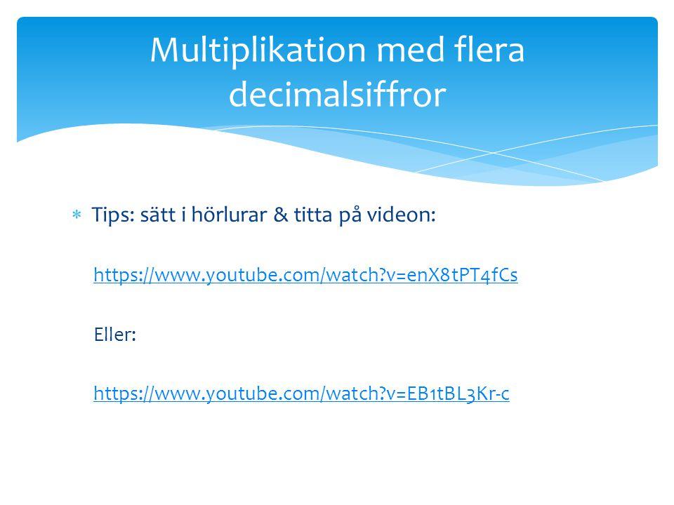  Tips: sätt i hörlurar & titta på videon: https://www.youtube.com/watch?v=enX8tPT4fCs Eller: https://www.youtube.com/watch?v=EB1tBL3Kr-c Multiplikation med flera decimalsiffror