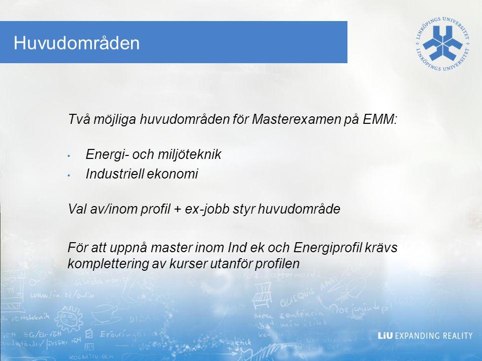 Huvudområden Två möjliga huvudområden för Masterexamen på EMM: Energi- och miljöteknik Industriell ekonomi Val av/inom profil + ex-jobb styr huvudområde För att uppnå master inom Ind ek och Energiprofil krävs komplettering av kurser utanför profilen