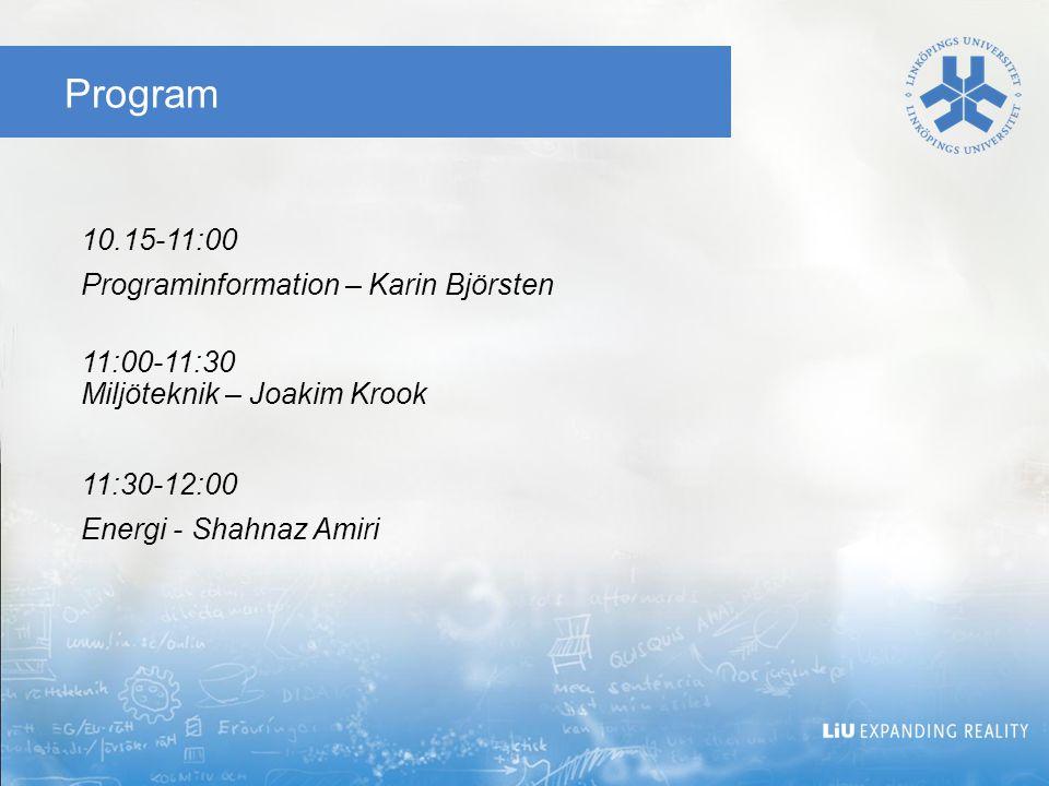 Program 10.15-11:00 Programinformation – Karin Björsten 11:00-11:30 Miljöteknik – Joakim Krook 11:30-12:00 Energi - Shahnaz Amiri