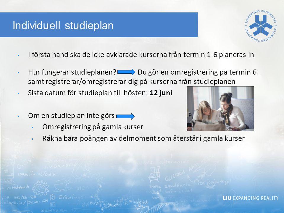 Individuell studieplan I första hand ska de icke avklarade kurserna från termin 1-6 planeras in Hur fungerar studieplanen.