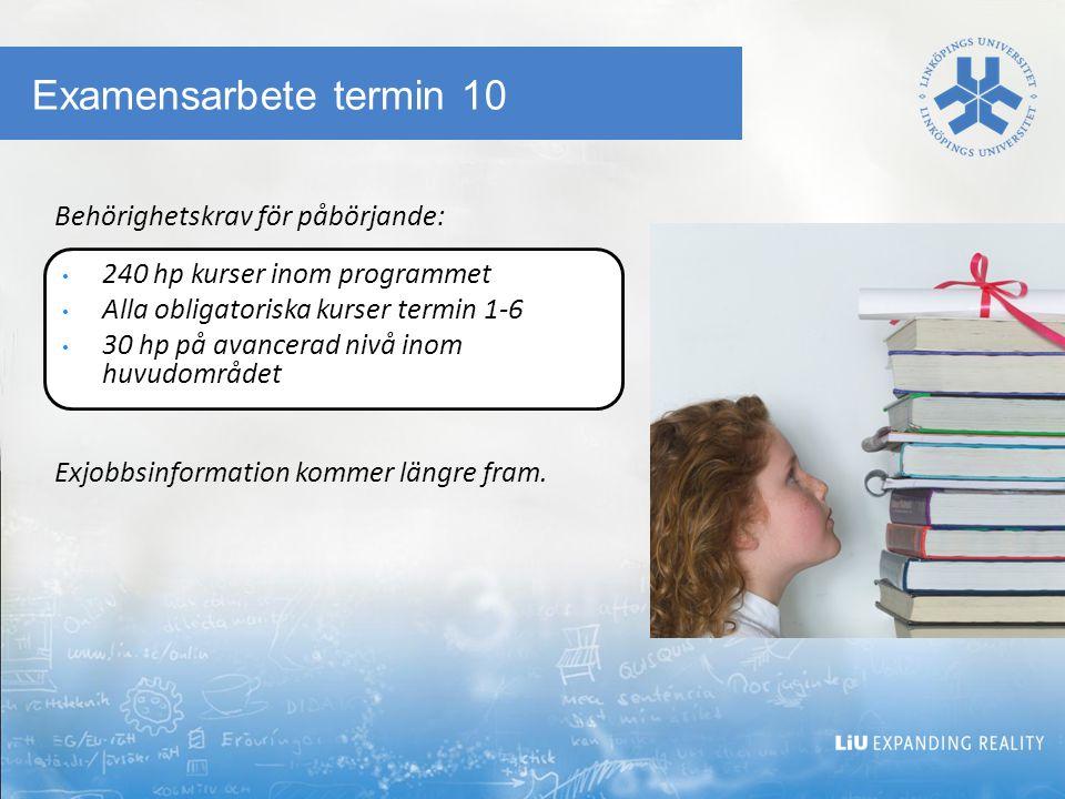 Examensarbete termin 10 Behörighetskrav för påbörjande: Exjobbsinformation kommer längre fram.