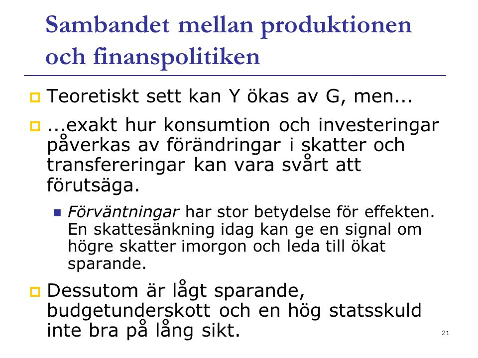 21 Sambandet mellan produktionen och finanspolitiken  Teoretiskt sett kan Y ökas av G, men... ...exakt hur konsumtion och investeringar påverkas av