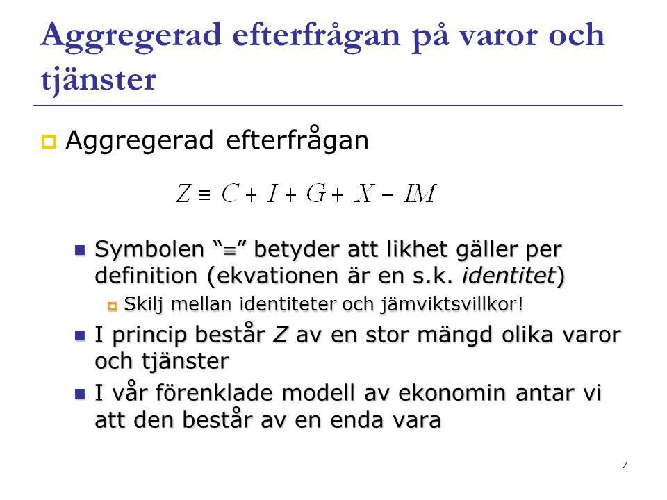 """7 Aggregerad efterfrågan på varor och tjänster  Aggregerad efterfrågan Symbolen """""""" betyder att likhet gäller per definition (ekvationen är en s.k. i"""
