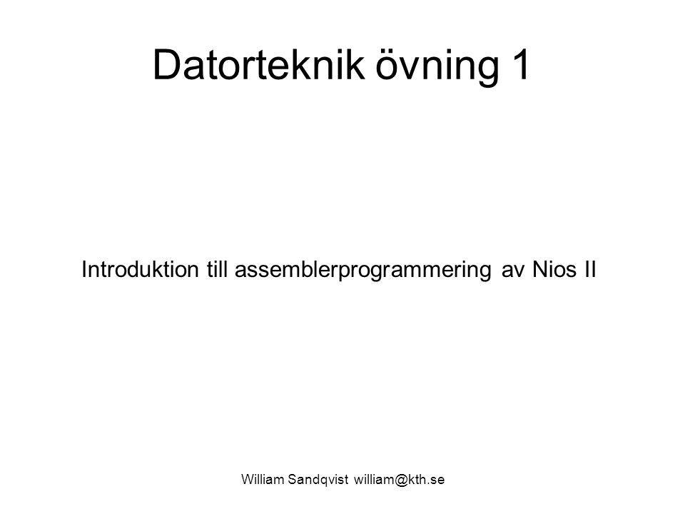 William Sandqvist william@kth.se Datorteknik övning 1 Introduktion till assemblerprogrammering av Nios II
