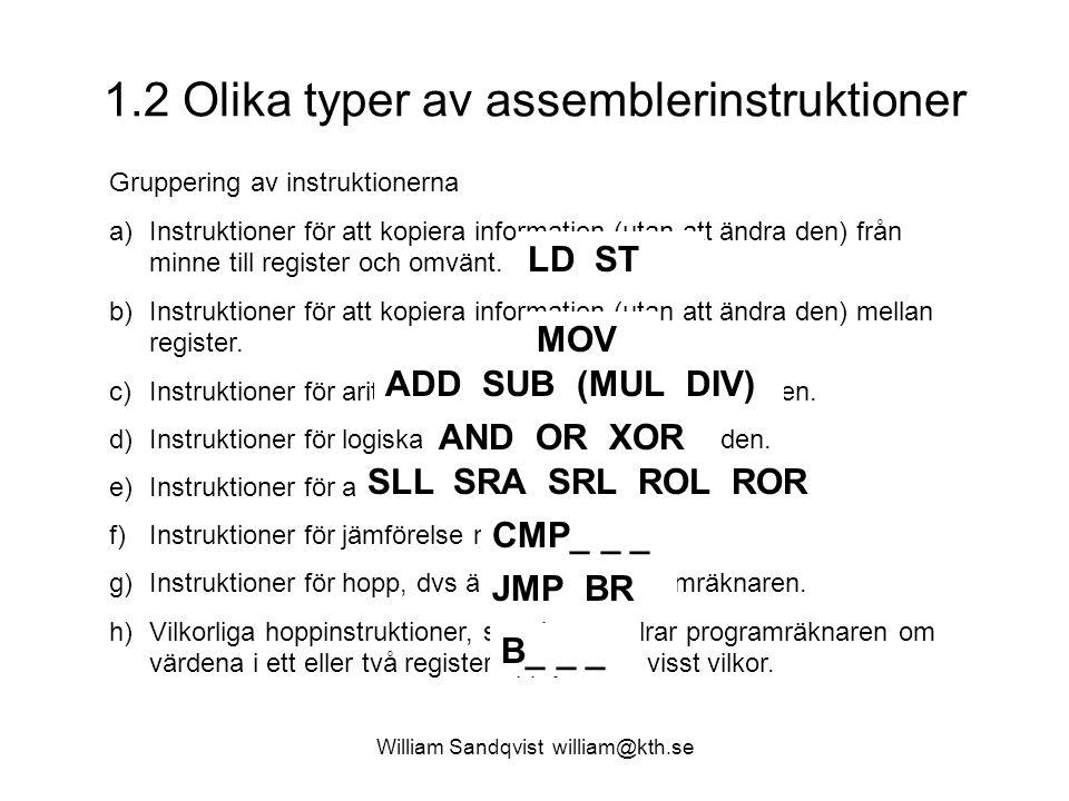 William Sandqvist william@kth.se 1.2 Olika typer av assemblerinstruktioner Gruppering av instruktionerna a)Instruktioner för att kopiera information (