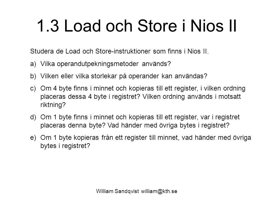 William Sandqvist william@kth.se 1.3 Load och Store i Nios II Studera de Load och Store-instruktioner som finns i Nios II. a)Vilka operandutpekningsme
