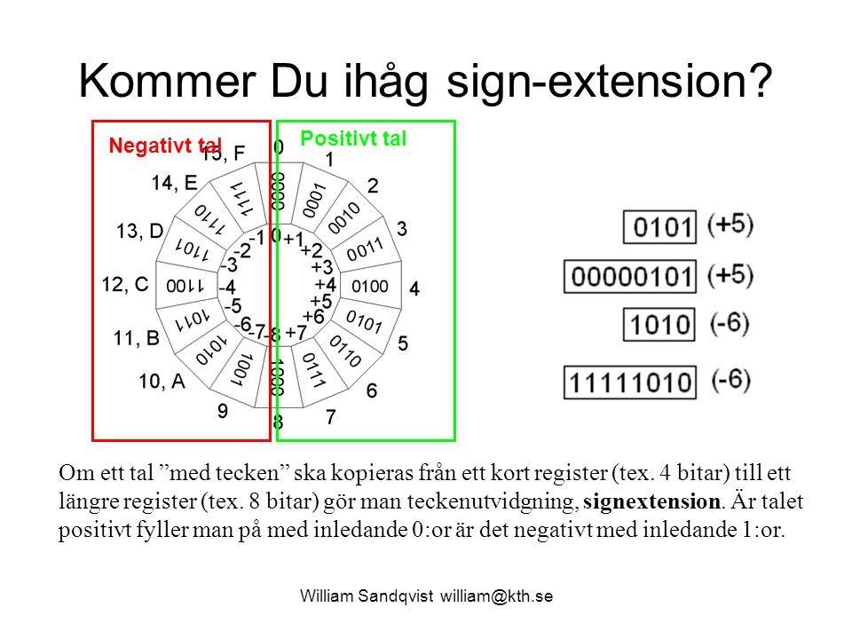 """William Sandqvist william@kth.se Kommer Du ihåg sign-extension? Om ett tal """"med tecken"""" ska kopieras från ett kort register (tex. 4 bitar) till ett lä"""