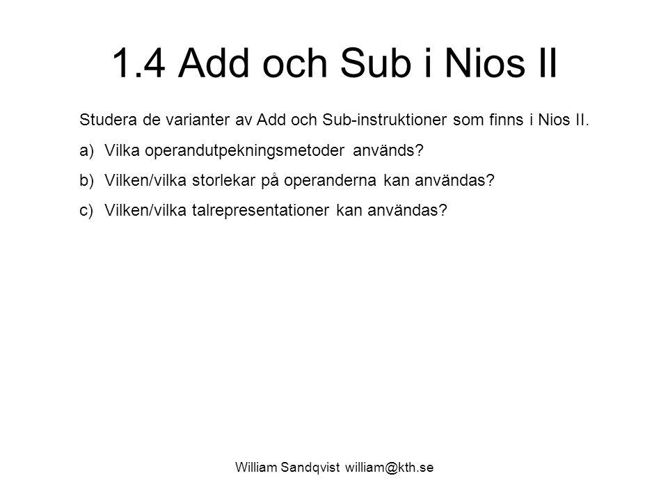 William Sandqvist william@kth.se 1.4 Add och Sub i Nios II Studera de varianter av Add och Sub-instruktioner som finns i Nios II. a)Vilka operandutpek