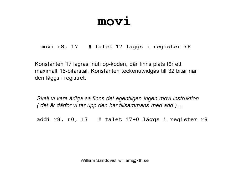 William Sandqvist william@kth.se movi movi r8, 17 # talet 17 läggs i register r8 Konstanten 17 lagras inuti op-koden, där finns plats för ett maximalt