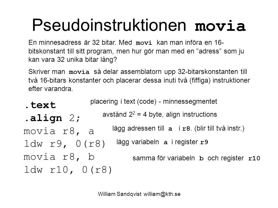 William Sandqvist william@kth.se Pseudoinstruktionen movia En minnesadress är 32 bitar. Med movi kan man införa en 16- bitskonstant till sitt program,