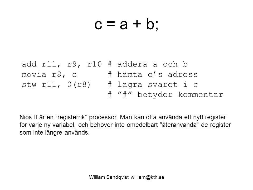 """William Sandqvist william@kth.se add r11, r9, r10 # addera a och b movia r8, c # hämta c's adress stw r11, 0(r8) # lagra svaret i c # """"#"""" betyder komm"""