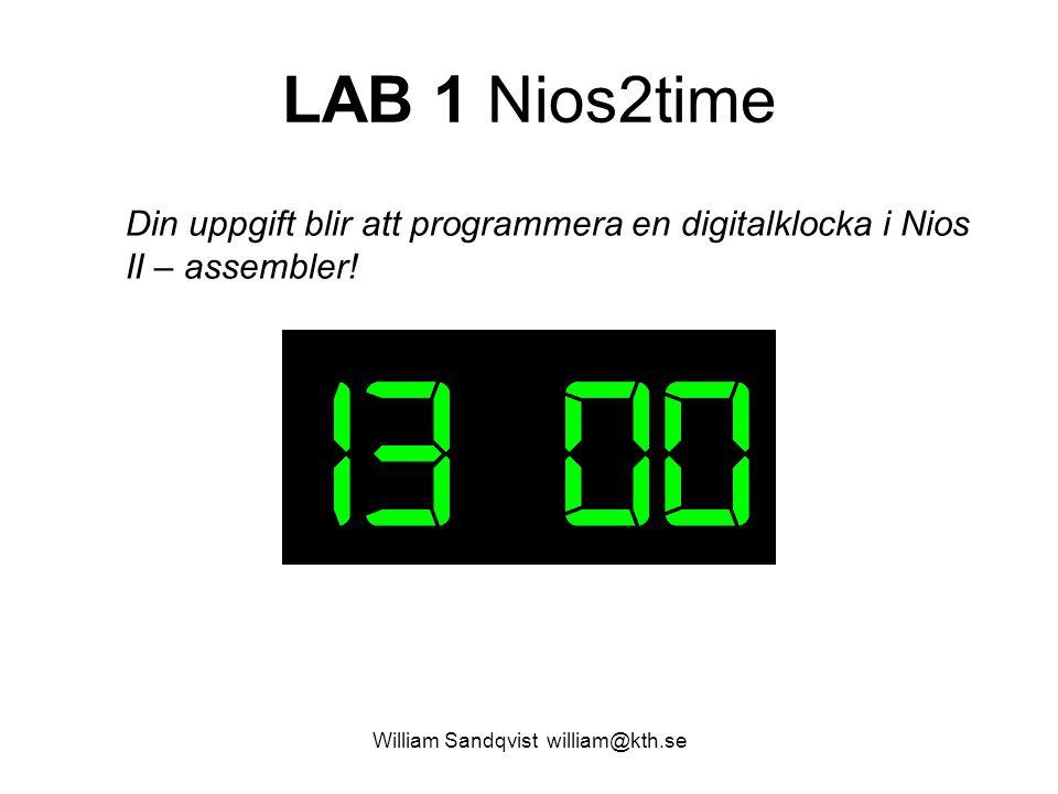 William Sandqvist william@kth.se LAB 1 Nios2time Din uppgift blir att programmera en digitalklocka i Nios II – assembler!