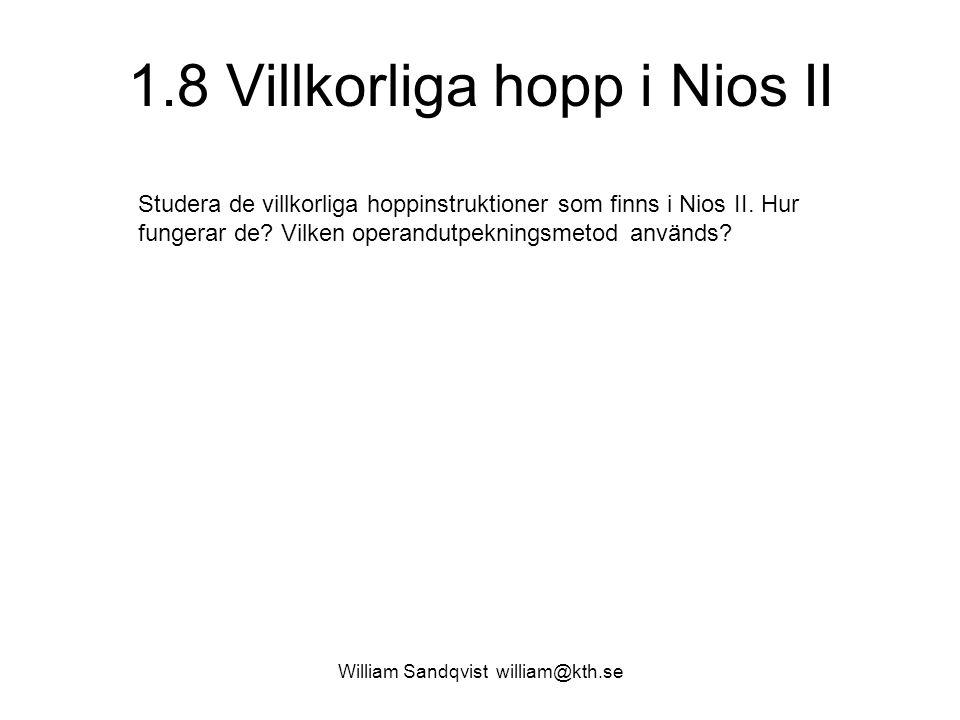 William Sandqvist william@kth.se 1.8 Villkorliga hopp i Nios II Studera de villkorliga hoppinstruktioner som finns i Nios II. Hur fungerar de? Vilken