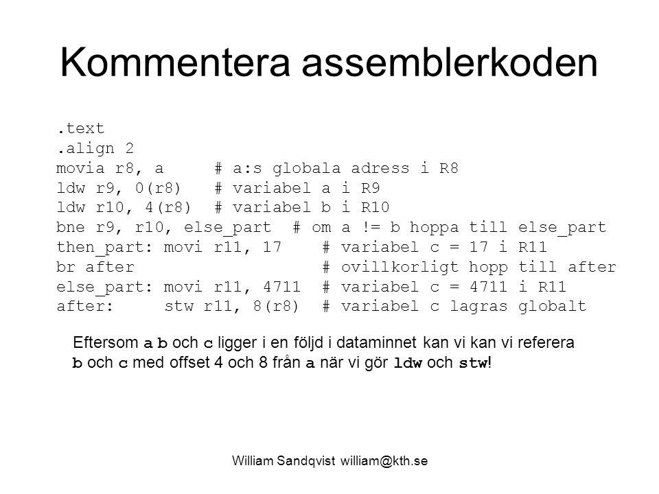 William Sandqvist william@kth.se Kommentera assemblerkoden.text.align 2 movia r8, a # a:s globala adress i R8 ldw r9, 0(r8) # variabel a i R9 ldw r10,