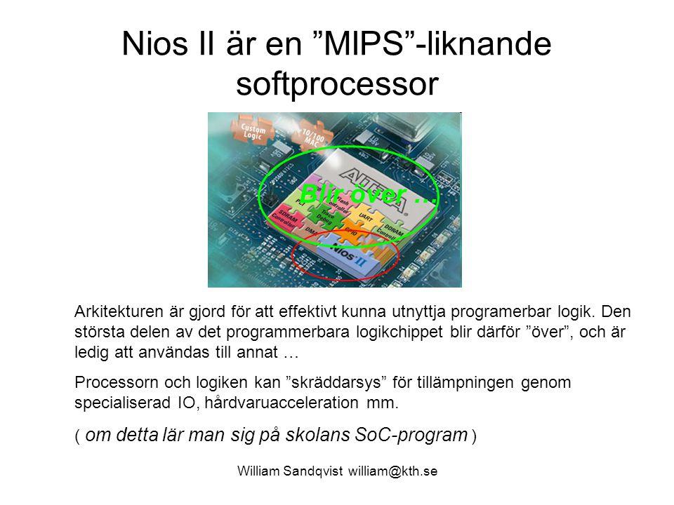 """William Sandqvist william@kth.se Nios II är en """"MIPS""""-liknande softprocessor Arkitekturen är gjord för att effektivt kunna utnyttja programerbar logik"""