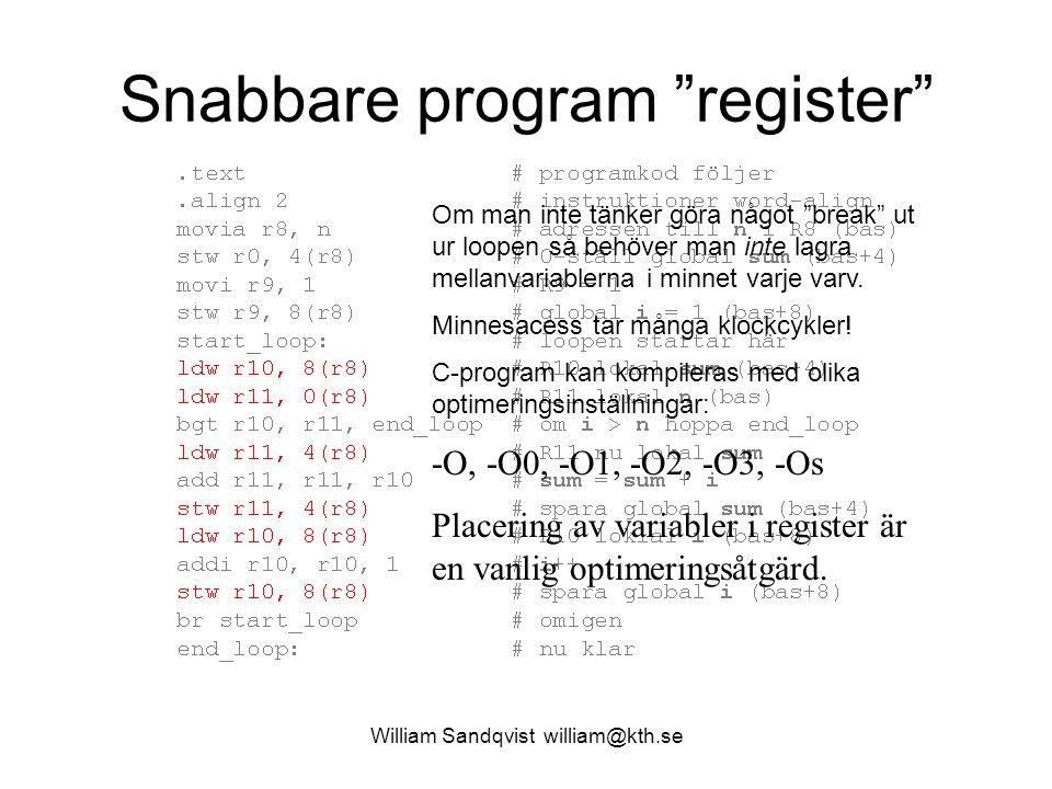 """William Sandqvist william@kth.se Snabbare program """"register"""" Om man inte tänker göra något """"break"""" ut ur loopen så behöver man inte lagra mellanvariab"""