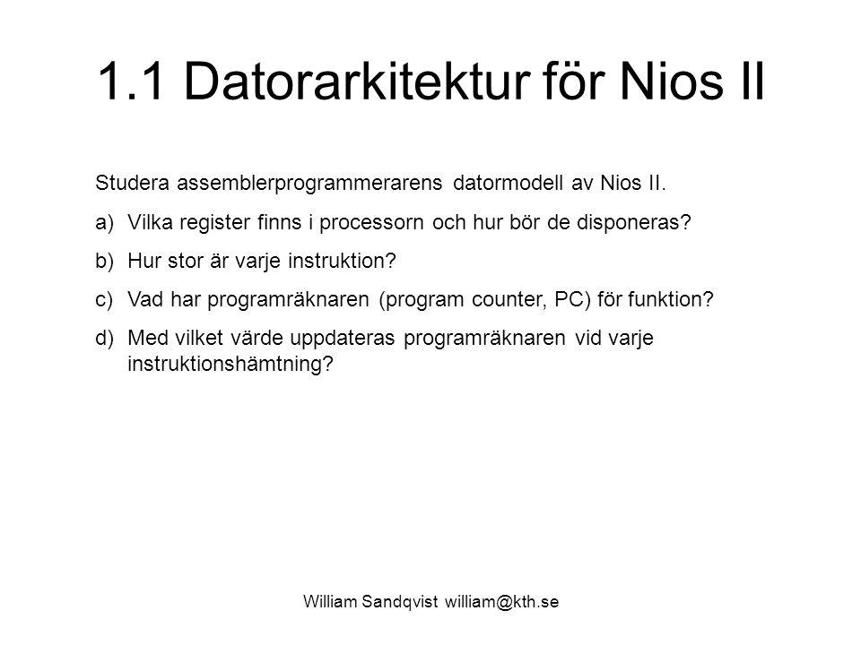 William Sandqvist william@kth.se 1.1 Datorarkitektur för Nios II Studera assemblerprogrammerarens datormodell av Nios II. a)Vilka register finns i pro