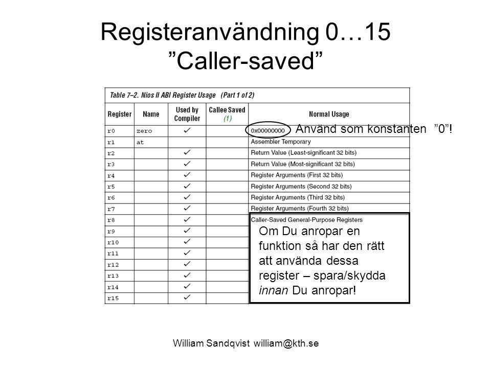 """William Sandqvist william@kth.se Registeranvändning 0…15 """"Caller-saved"""" Om Du anropar en funktion så har den rätt att använda dessa register – spara/s"""