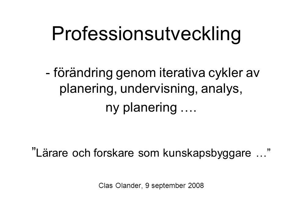Professionsutveckling - förändring genom iterativa cykler av planering, undervisning, analys, ny planering ….