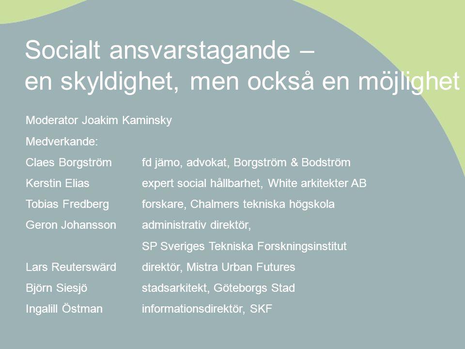 Moderator Joakim Kaminsky Medverkande: Claes Borgström fd jämo, advokat, Borgström & Bodström Kerstin Elias expert social hållbarhet, White arkitekter