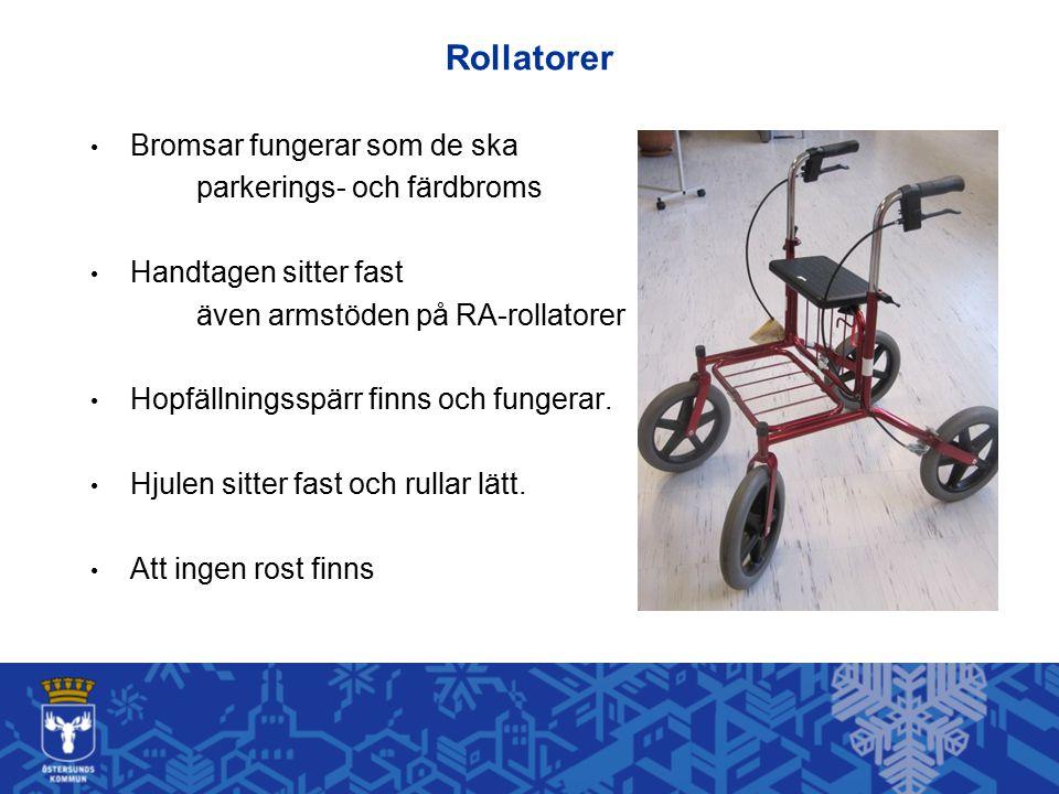 Rollatorer Bromsar fungerar som de ska parkerings- och färdbroms Handtagen sitter fast även armstöden på RA-rollatorer Hopfällningsspärr finns och fun