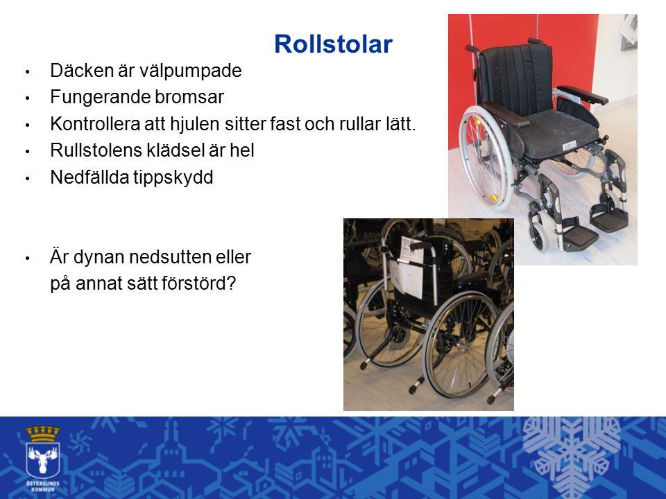 Rollstolar Däcken är välpumpade Fungerande bromsar Kontrollera att hjulen sitter fast och rullar lätt. Rullstolens klädsel är hel Nedfällda tippskydd