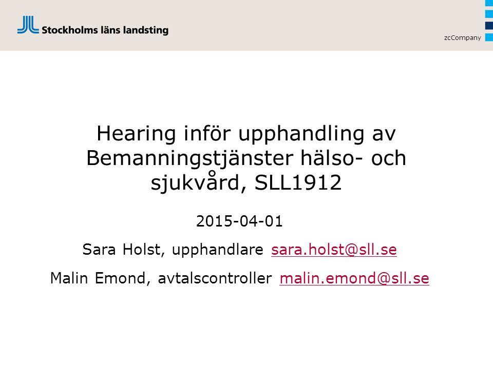 Hearing inför upphandling av Bemanningstjänster hälso- och sjukvård, SLL1912 2015-04-01 Sara Holst, upphandlare sara.holst@sll.sesara.holst@sll.se Malin Emond, avtalscontroller malin.emond@sll.semalin.emond@sll.se zcCompany