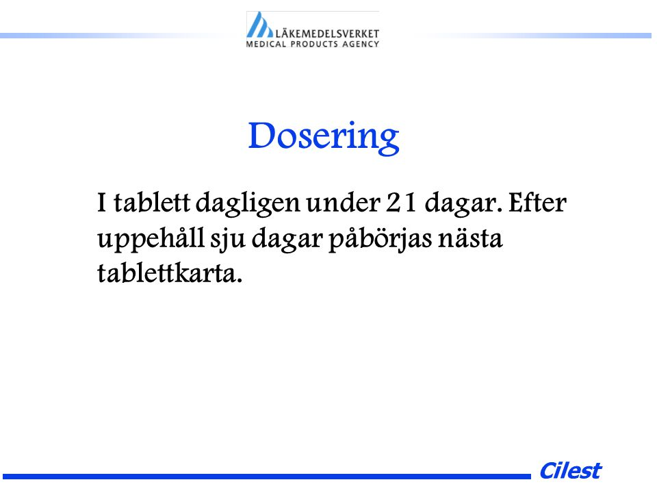 Cilest Dosering I tablett dagligen under 21 dagar.