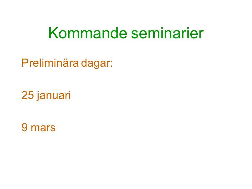 Kommande seminarier Preliminära dagar: 25 januari 9 mars