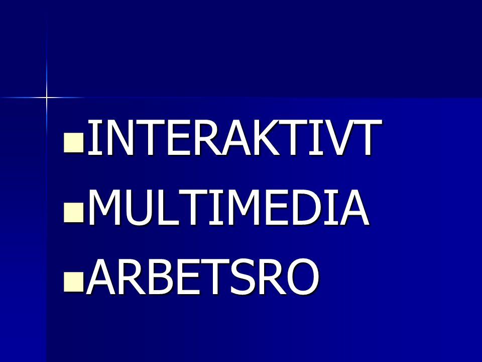 INTERAKTIVT INTERAKTIVT MULTIMEDIA MULTIMEDIA ARBETSRO ARBETSRO