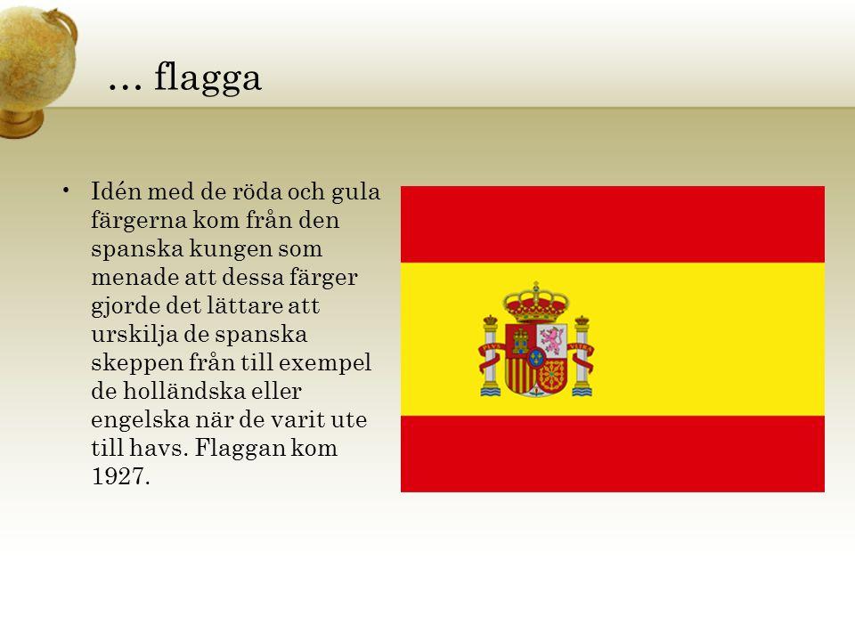 … flagga Idén med de röda och gula färgerna kom från den spanska kungen som menade att dessa färger gjorde det lättare att urskilja de spanska skeppen