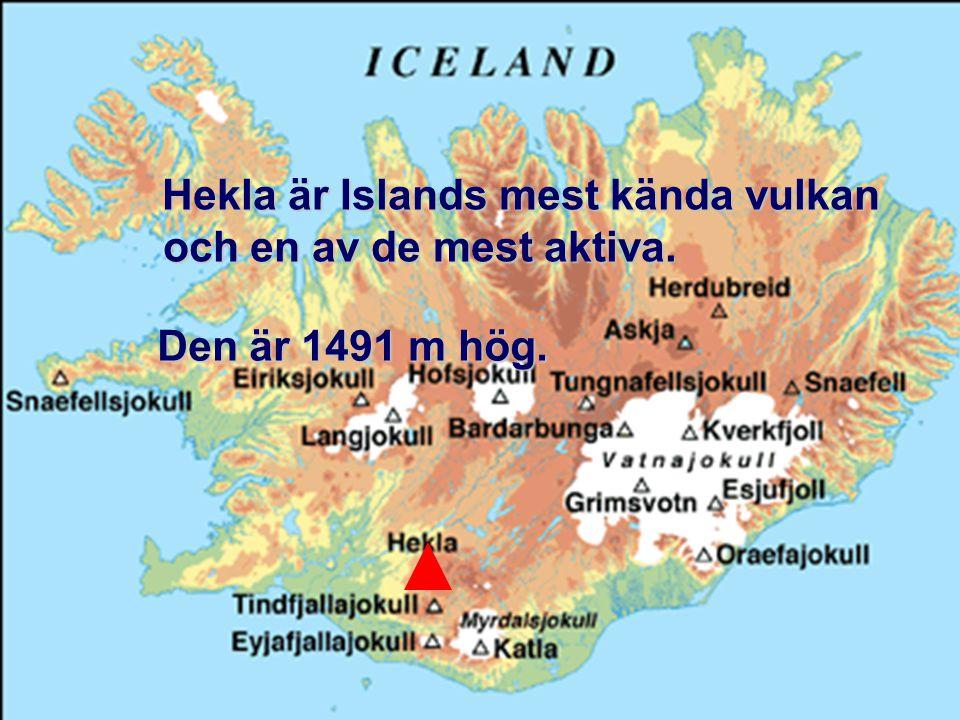 Hekla är Islands mest kända vulkan och en av de mest aktiva. Den är 1491 m hög.