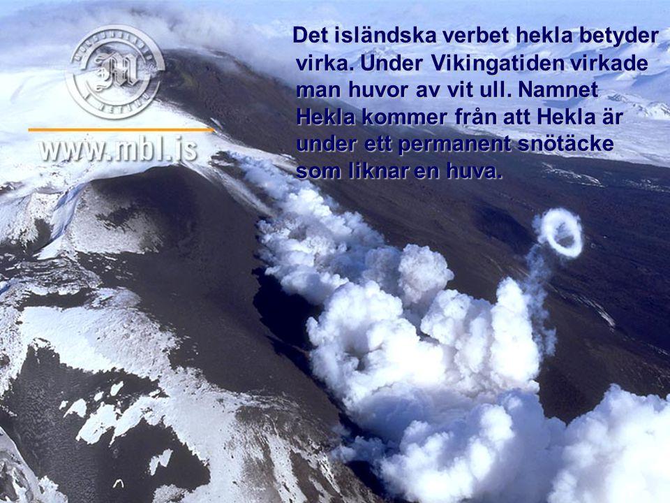 Det isländska verbet hekla betyder virka. Under Vikingatiden virkade man huvor av vit ull. Namnet Hekla kommer från att Hekla är under ett permanent s