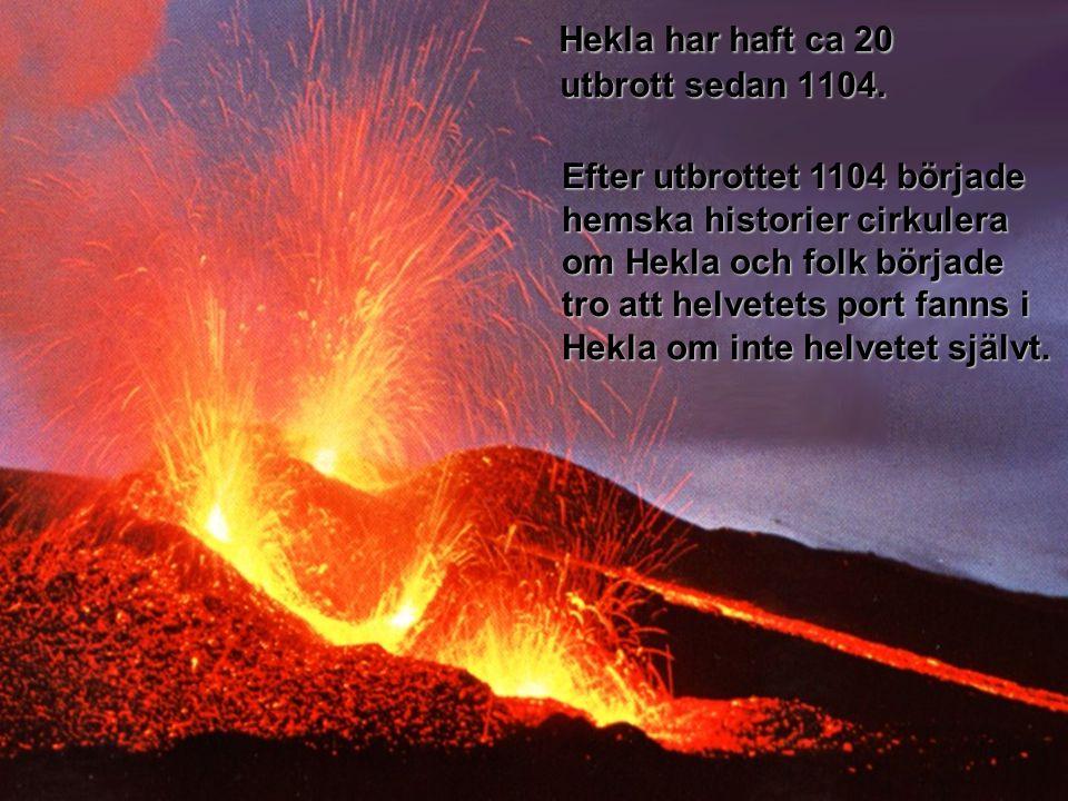 Hekla har haft ca 20 utbrott sedan 1104. Hekla har haft ca 20 utbrott sedan 1104. Efter utbrottet 1104 började hemska historier cirkulera om Hekla och