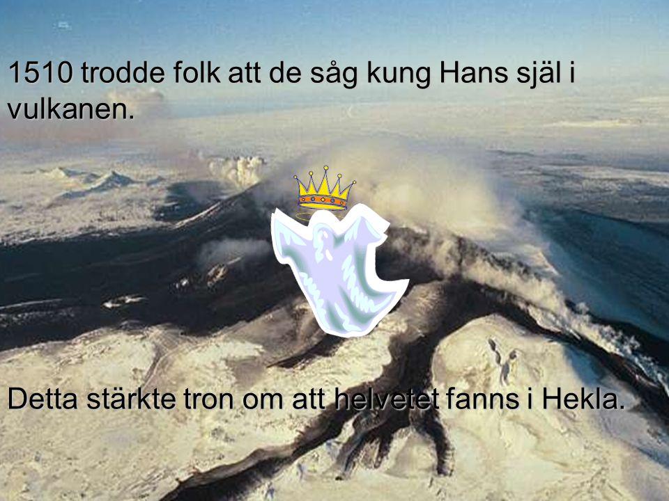 1510 trodde folk att de såg kung Hans själ i vulkanen. Detta stärkte tron om att helvetet fanns i Hekla.