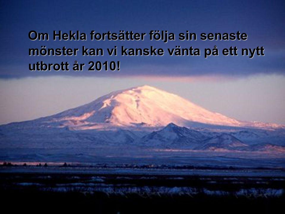 Om Hekla fortsätter följa sin senaste mönster kan vi kanske vänta på ett nytt utbrott år 2010!