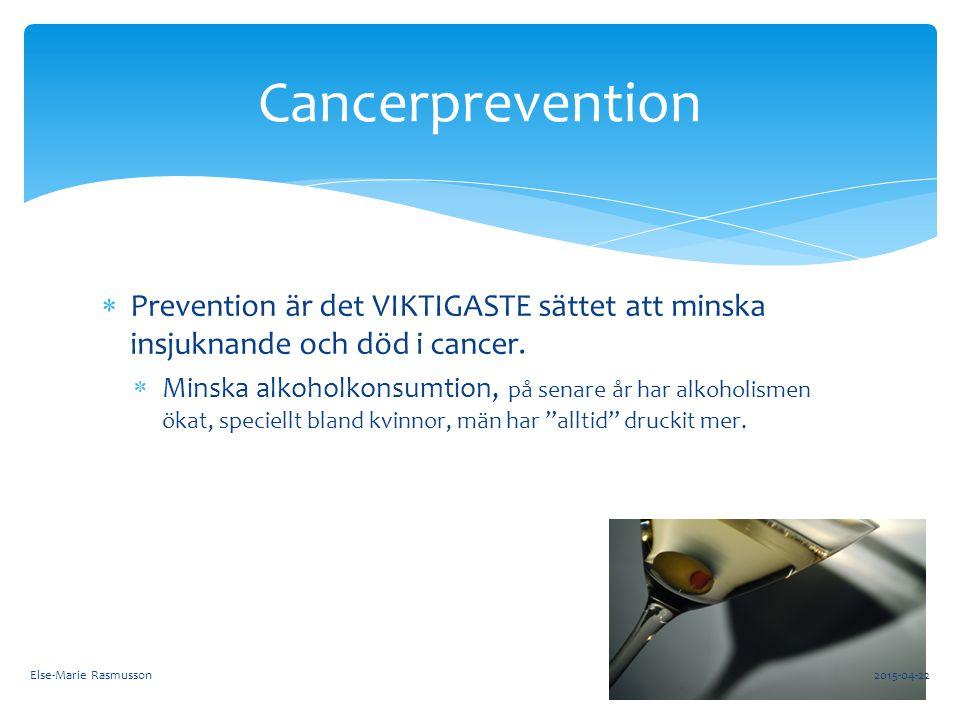  Prevention är det VIKTIGASTE sättet att minska insjuknande och död i cancer.  Minska alkoholkonsumtion, på senare år har alkoholismen ökat, speciel