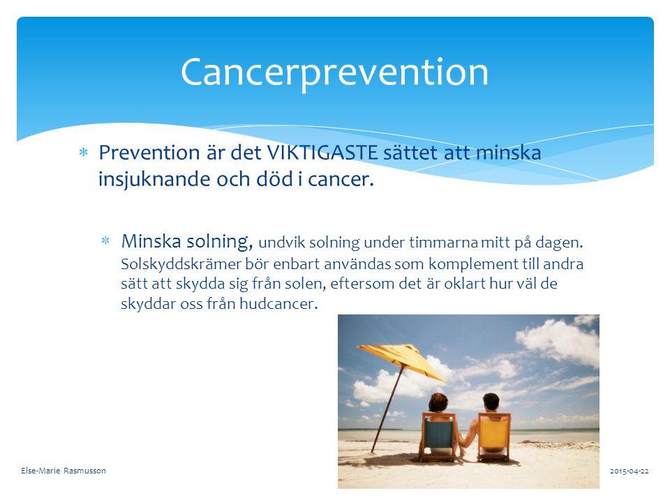  Prevention är det VIKTIGASTE sättet att minska insjuknande och död i cancer.  Minska solning, undvik solning under timmarna mitt på dagen. Solskydd