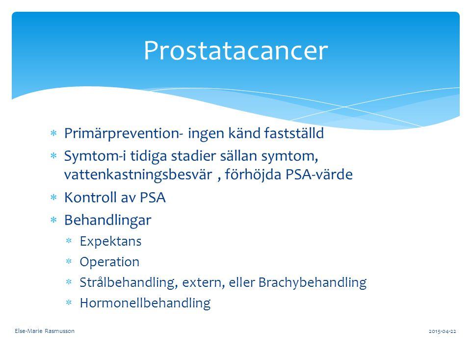 Prostatacancer  Primärprevention- ingen känd fastställd  Symtom-i tidiga stadier sällan symtom, vattenkastningsbesvär, förhöjda PSA-värde  Kontroll